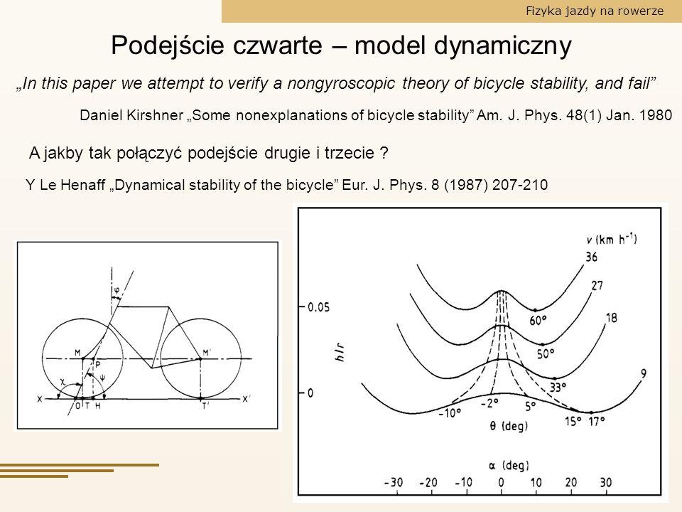 Fizyka jazdy na rowerze Podejście czwarte – model dynamiczny Daniel Kirshner Some nonexplanations of bicycle stability Am. J. Phys. 48(1) Jan. 1980 In