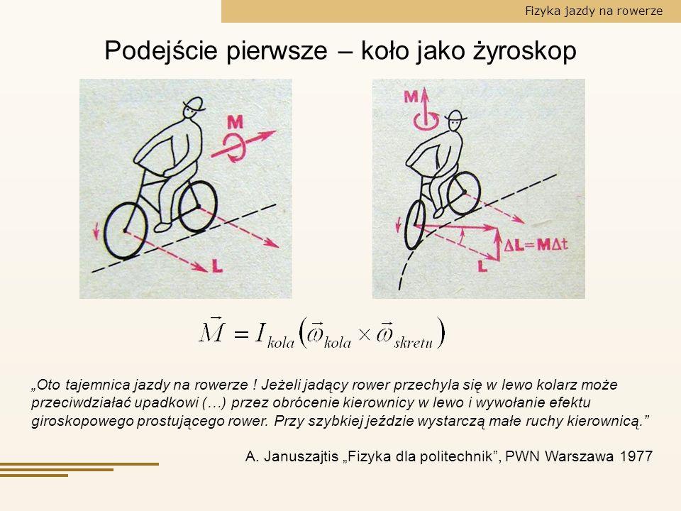 Fizyka jazdy na rowerze Podejście pierwsze – koło jako żyroskop Oto tajemnica jazdy na rowerze ! Jeżeli jadący rower przechyla się w lewo kolarz może