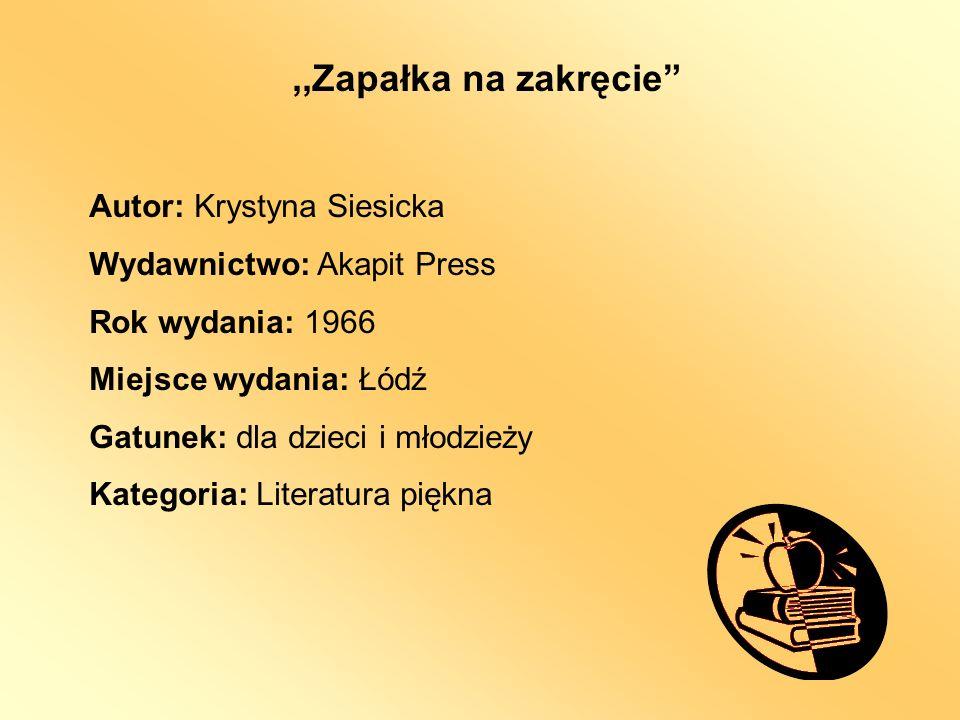 ,,Zapałka na zakręcie Autor: Krystyna Siesicka Wydawnictwo: Akapit Press Rok wydania: 1966 Miejsce wydania: Łódź Gatunek: dla dzieci i młodzieży Kateg