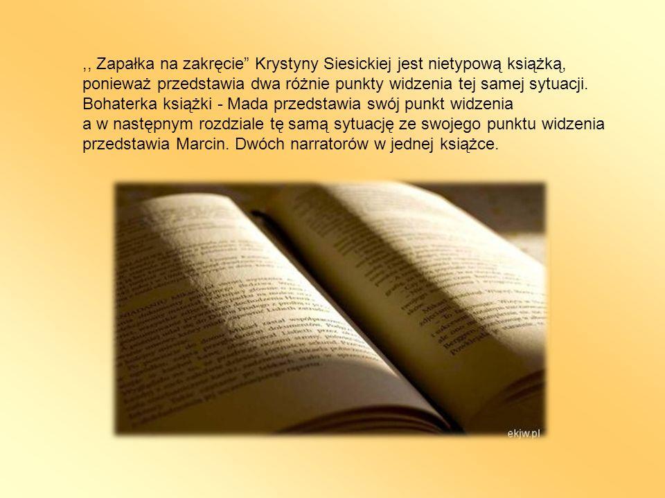 ,, Zapałka na zakręcie Krystyny Siesickiej jest nietypową książką, ponieważ przedstawia dwa różnie punkty widzenia tej samej sytuacji. Bohaterka książ