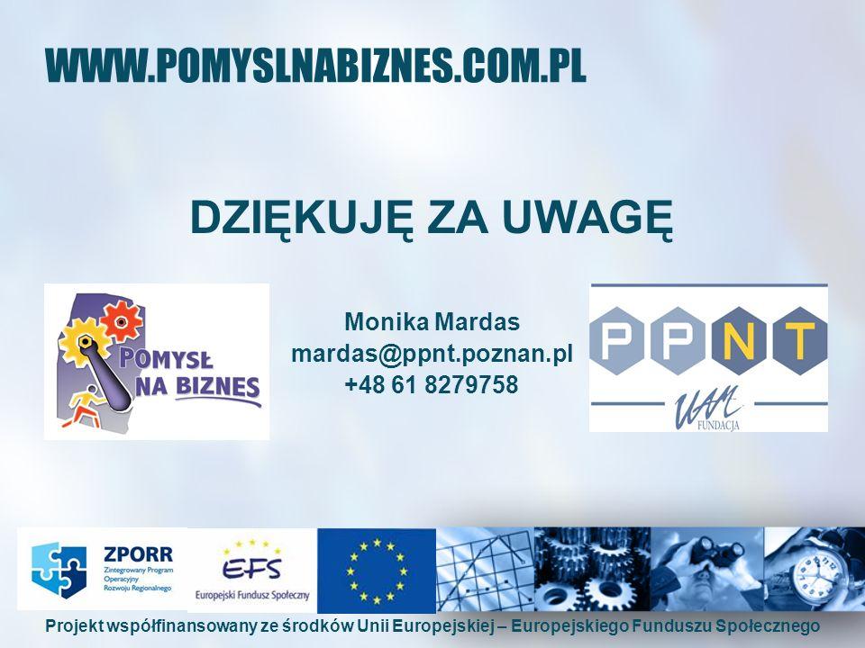 WWW.POMYSLNABIZNES.COM.PL DZIĘKUJĘ ZA UWAGĘ Monika Mardas mardas@ppnt.poznan.pl +48 61 8279758 Projekt współfinansowany ze środków Unii Europejskiej –