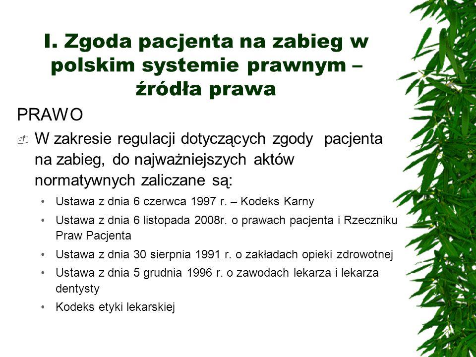 I. Zgoda pacjenta na zabieg w polskim systemie prawnym – źródła prawa PRAWO W zakresie regulacji dotyczących zgody pacjenta na zabieg, do najważniejsz