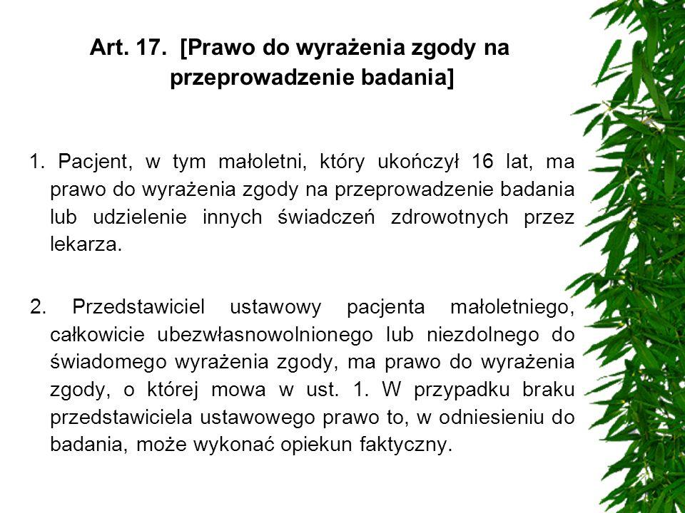 Art. 17. [Prawo do wyrażenia zgody na przeprowadzenie badania] 1. Pacjent, w tym małoletni, który ukończył 16 lat, ma prawo do wyrażenia zgody na prze