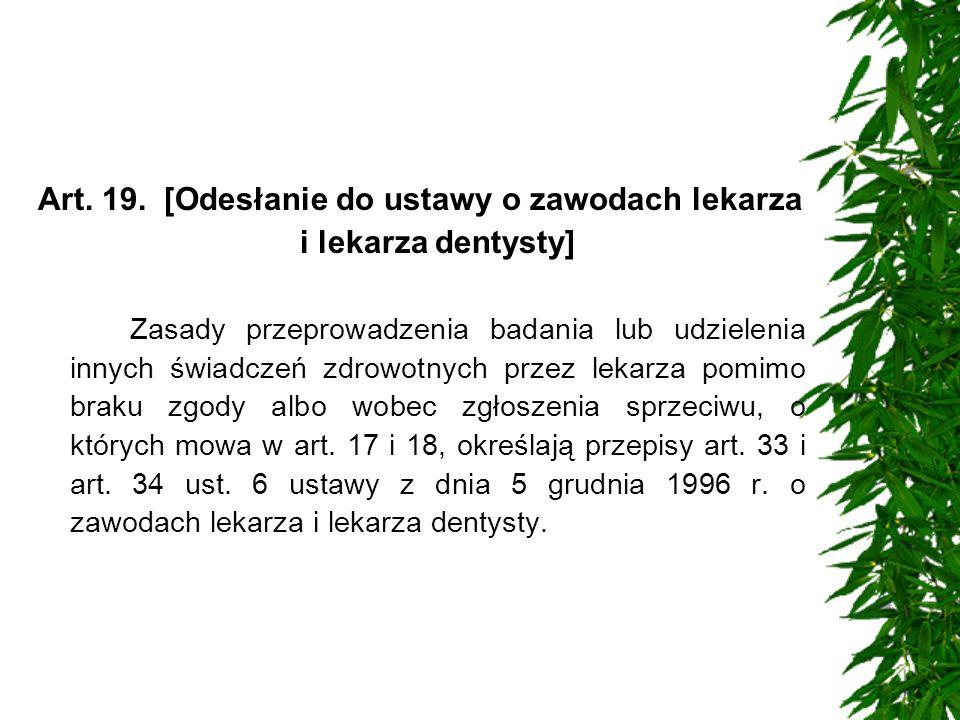 Art. 19. [Odesłanie do ustawy o zawodach lekarza i lekarza dentysty] Zasady przeprowadzenia badania lub udzielenia innych świadczeń zdrowotnych przez