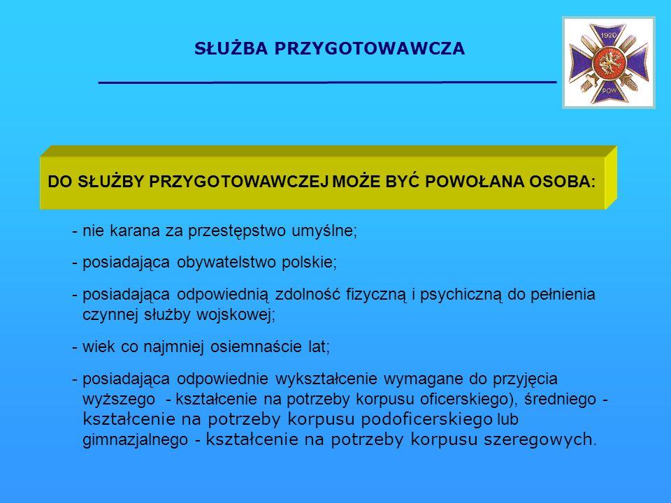 SŁUŻBA PRZYGOTOWAWCZA DO SŁUŻBY PRZYGOTOWAWCZEJ MOŻE BYĆ POWOŁANA OSOBA: - nie karana za przestępstwo umyślne; - posiadająca obywatelstwo polskie; - p