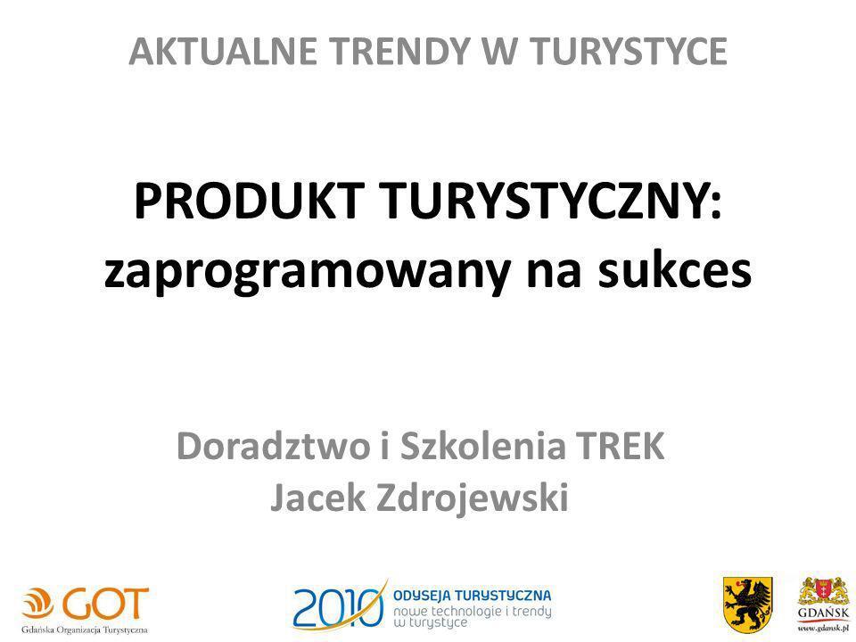 PRODUKT TURYSTYCZNY: zaprogramowany na sukces Doradztwo i Szkolenia TREK Jacek Zdrojewski AKTUALNE TRENDY W TURYSTYCE