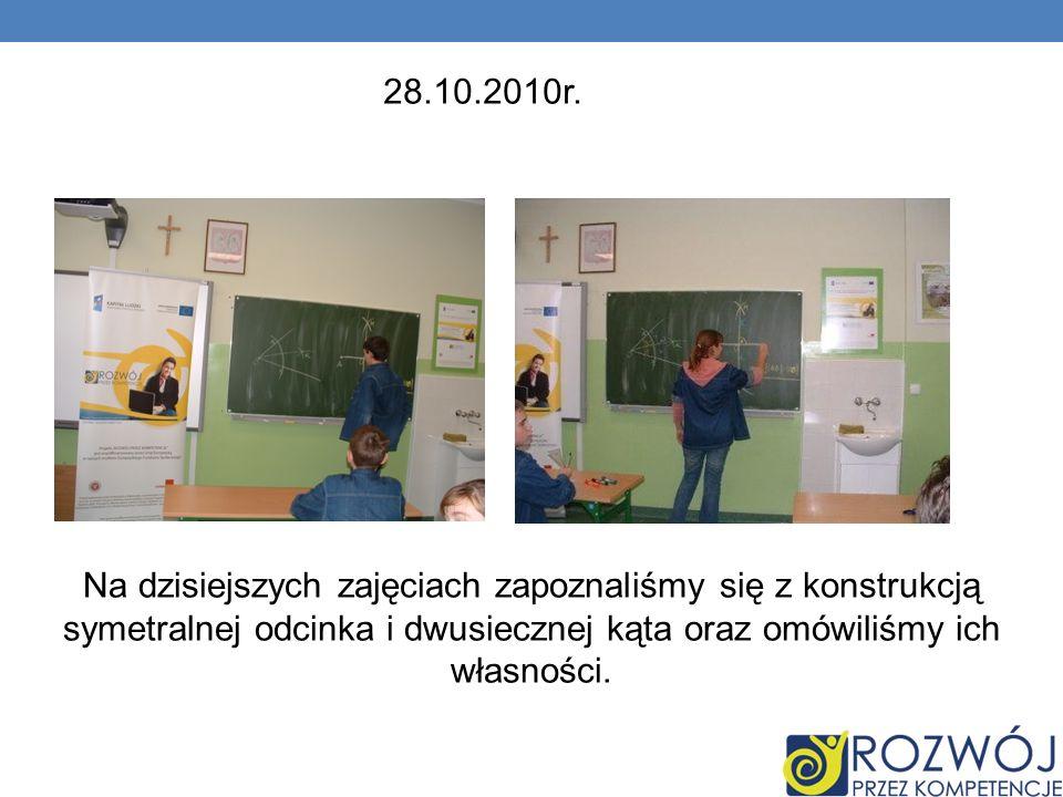 Na dzisiejszych zajęciach zapoznaliśmy się z konstrukcją symetralnej odcinka i dwusiecznej kąta oraz omówiliśmy ich własności. 28.10.2010r.