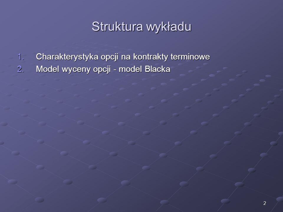 2 Struktura wykładu 1.Charakterystyka opcji na kontrakty terminowe 2.Model wyceny opcji - model Blacka
