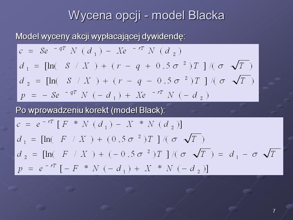 6 2. Wycena opcji – założenia modelu Blacka Model wyceny opcji na kontrakty futures został przygotowany przez Fishera Blacka w 1976 r. W Polsce opcje