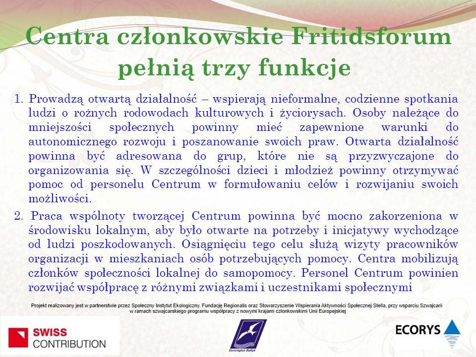 Centra członkowskie Fritidsforum pełnią trzy funkcje : 1. Prowadzą otwartą działalność – wspierają nieformalne, codzienne spotkania ludzi o rożnych ro