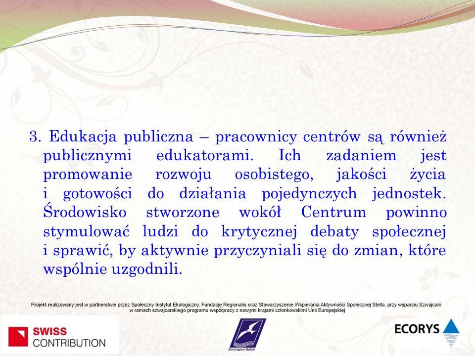 3. Edukacja publiczna – pracownicy centrów są również publicznymi edukatorami. Ich zadaniem jest promowanie rozwoju osobistego, jakości życia i gotowo