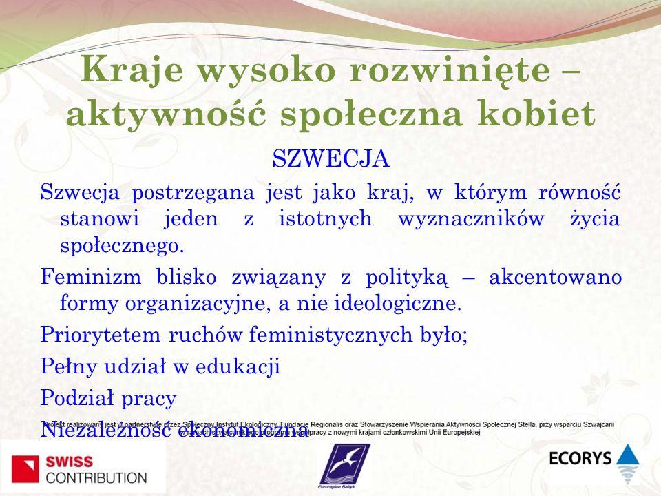 Kraje wysoko rozwinięte – aktywność społeczna kobiet SZWECJA Szwecja postrzegana jest jako kraj, w którym równość stanowi jeden z istotnych wyznacznik