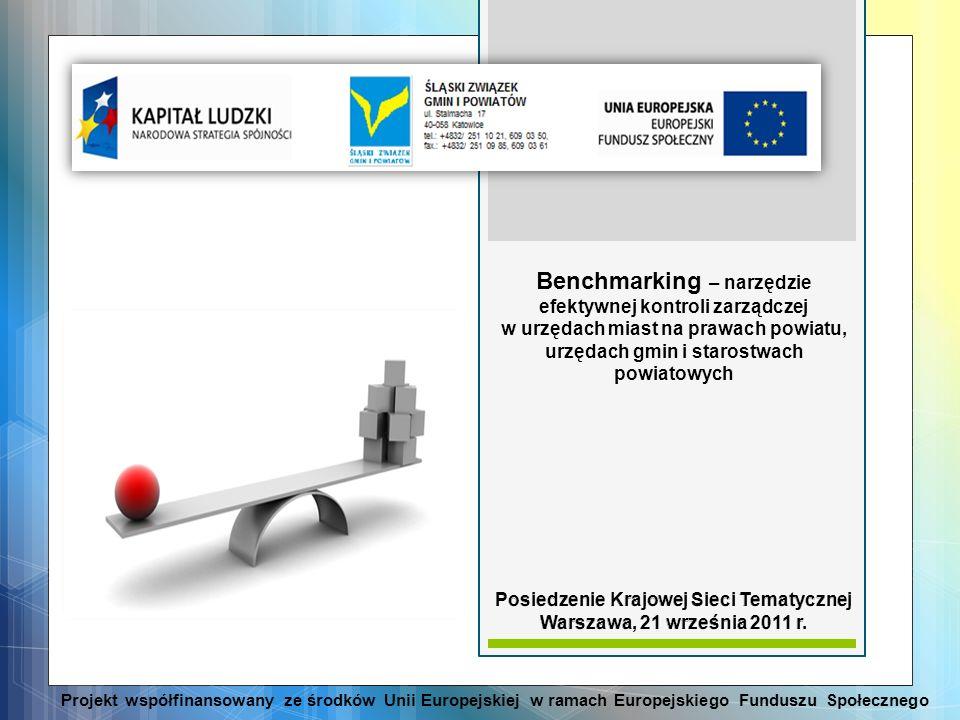 Projekt współfinansowany ze środków Unii Europejskiej w ramach Europejskiego Funduszu Społecznego Benchmarking – narzędzie efektywnej kontroli zarządc