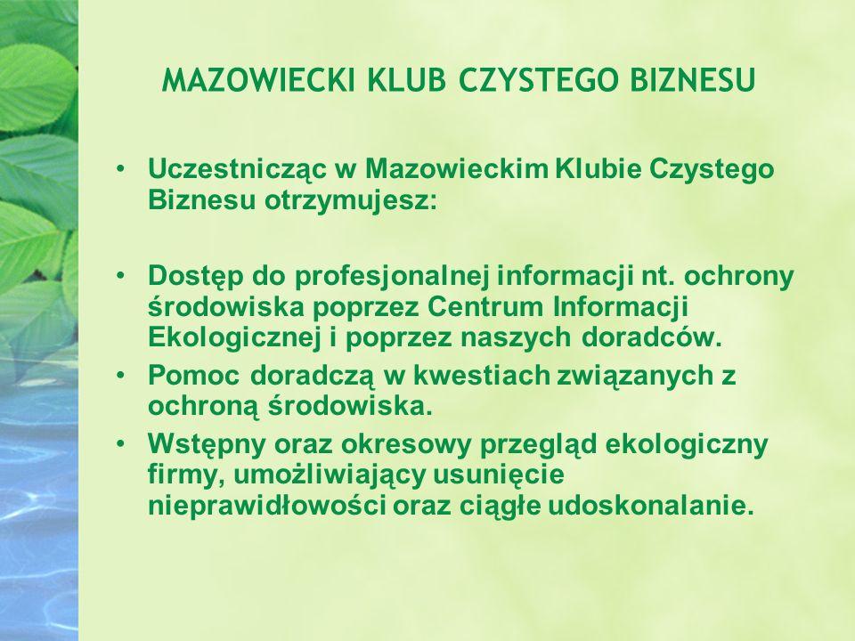 MAZOWIECKI KLUB CZYSTEGO BIZNESU Uczestnicząc w Mazowieckim Klubie Czystego Biznesu otrzymujesz: Dostęp do profesjonalnej informacji nt. ochrony środo