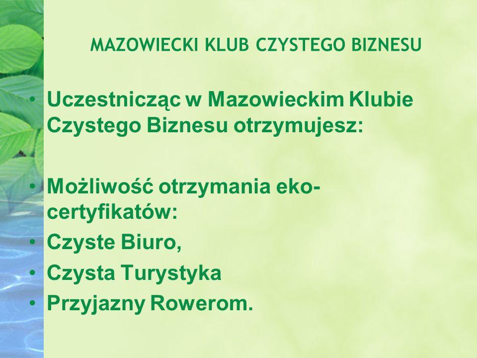 MAZOWIECKI KLUB CZYSTEGO BIZNESU Uczestnicząc w Mazowieckim Klubie Czystego Biznesu otrzymujesz: Możliwość otrzymania eko- certyfikatów: Czyste Biuro,