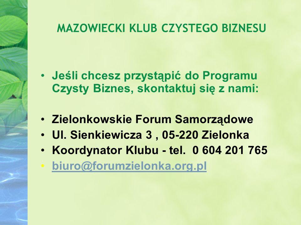 MAZOWIECKI KLUB CZYSTEGO BIZNESU Jeśli chcesz przystąpić do Programu Czysty Biznes, skontaktuj się z nami: Zielonkowskie Forum Samorządowe Ul. Sienkie