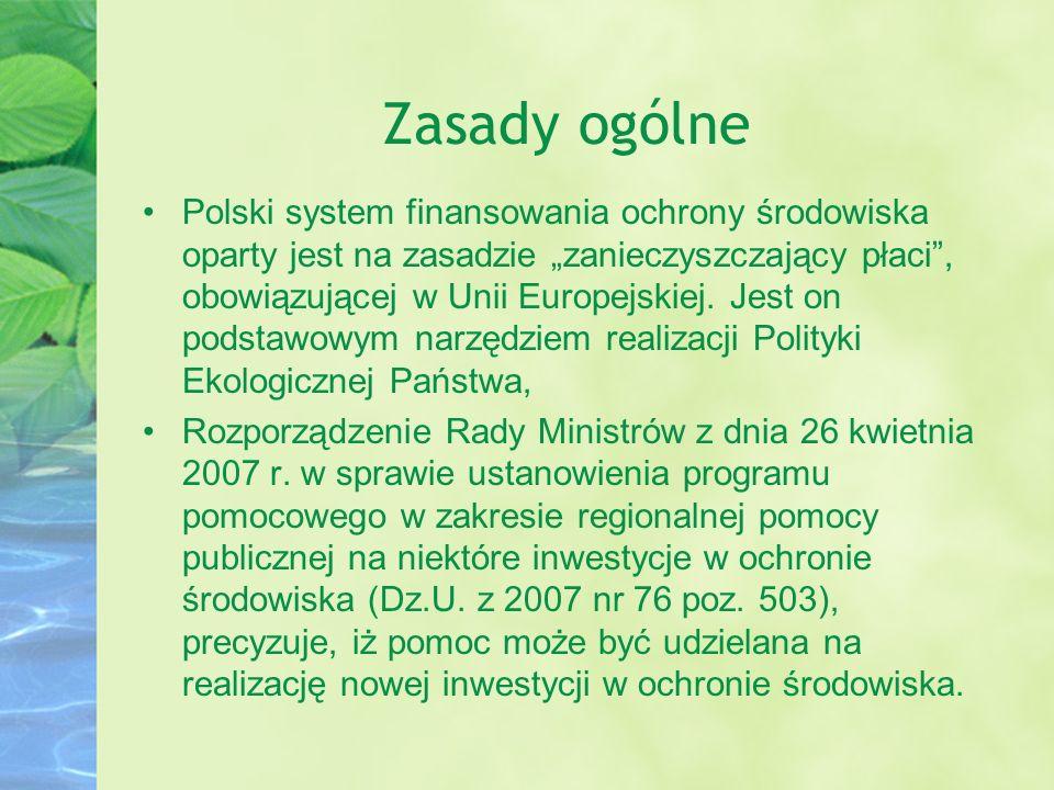 Zasady ogólne Polski system finansowania ochrony środowiska oparty jest na zasadzie zanieczyszczający płaci, obowiązującej w Unii Europejskiej. Jest o