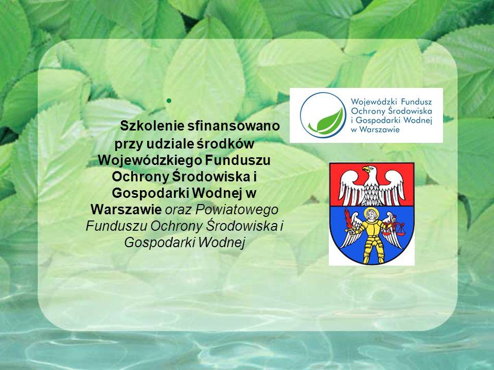 Szkolenie sfinansowano przy udziale środków Wojewódzkiego Funduszu Ochrony Środowiska i Gospodarki Wodnej w Warszawie oraz Powiatowego Funduszu Ochron