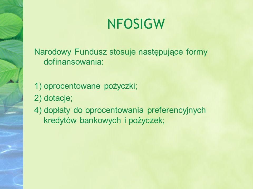 NFOSIGW Narodowy Fundusz stosuje następujące formy dofinansowania: 1) oprocentowane pożyczki; 2) dotacje; 4) dopłaty do oprocentowania preferencyjnych