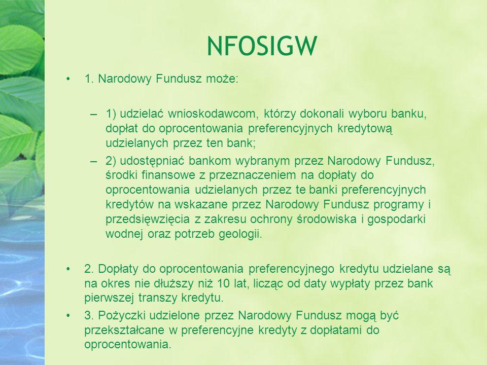NFOSIGW 1. Narodowy Fundusz może: –1) udzielać wnioskodawcom, którzy dokonali wyboru banku, dopłat do oprocentowania preferencyjnych kredytową udziela