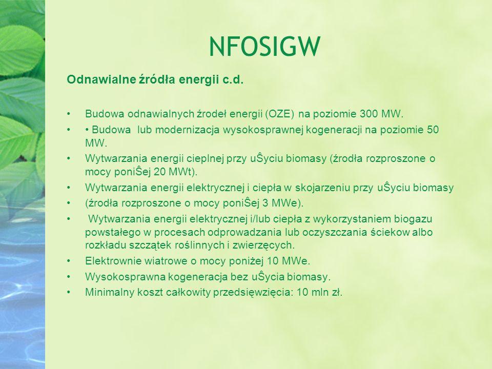 NFOSIGW Odnawialne źródła energii c.d. Budowa odnawialnych źrodeł energii (OZE) na poziomie 300 MW. Budowa lub modernizacja wysokosprawnej kogeneracji