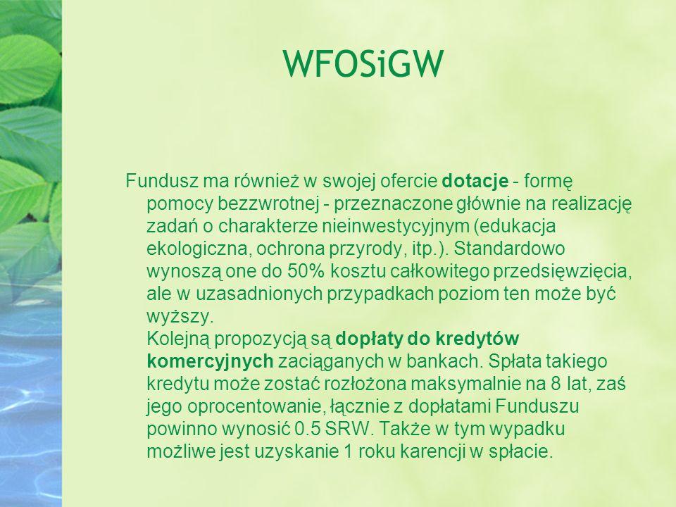 WFOSiGW Fundusz ma również w swojej ofercie dotacje - formę pomocy bezzwrotnej - przeznaczone głównie na realizację zadań o charakterze nieinwestycyjn