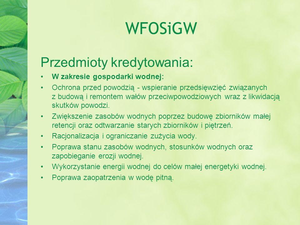 WFOSiGW Przedmioty kredytowania: W zakresie gospodarki wodnej: Ochrona przed powodzią - wspieranie przedsięwzięć związanych z budową i remontem wałów
