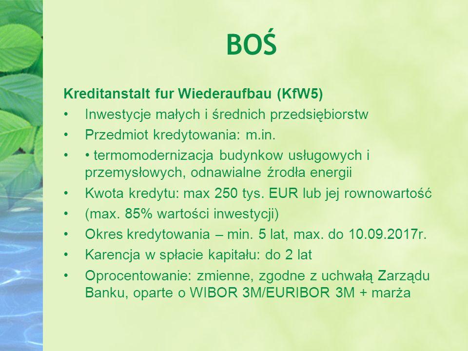 BOŚ Kreditanstalt fur Wiederaufbau (KfW5) Inwestycje małych i średnich przedsiębiorstw Przedmiot kredytowania: m.in. termomodernizacja budynkow usługo