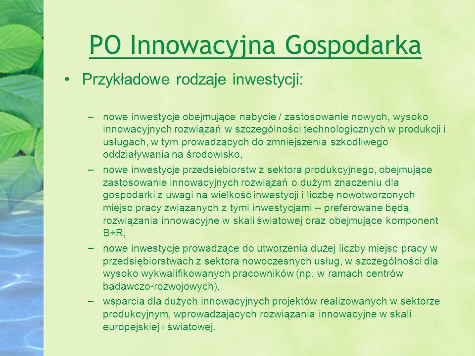 PO Innowacyjna Gospodarka Przykładowe rodzaje inwestycji: –nowe inwestycje obejmujące nabycie / zastosowanie nowych, wysoko innowacyjnych rozwiązań w