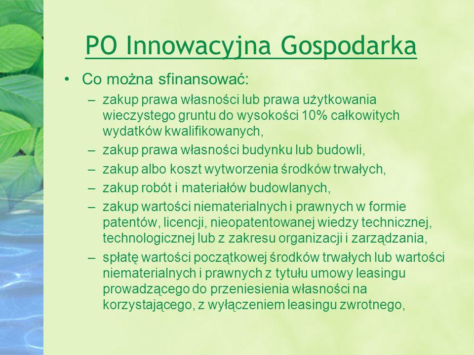 PO Innowacyjna Gospodarka Co można sfinansować: –zakup prawa własności lub prawa użytkowania wieczystego gruntu do wysokości 10% całkowitych wydatków
