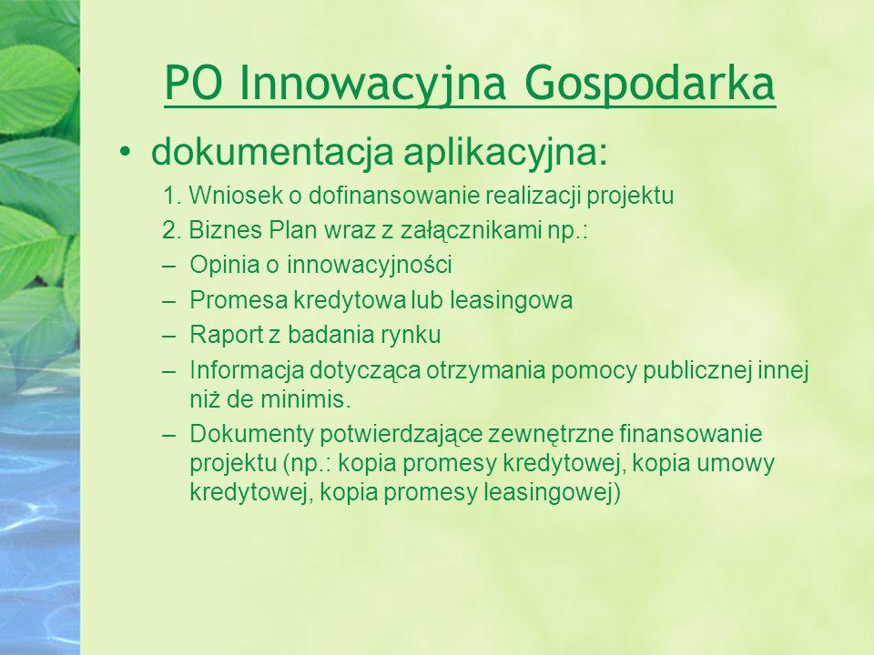 PO Innowacyjna Gospodarka dokumentacja aplikacyjna: 1. Wniosek o dofinansowanie realizacji projektu 2. Biznes Plan wraz z załącznikami np.: –Opinia o