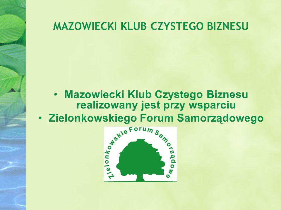 MAZOWIECKI KLUB CZYSTEGO BIZNESU Mazowiecki Klub Czystego Biznesu realizowany jest przy wsparciu Zielonkowskiego Forum Samorządowego