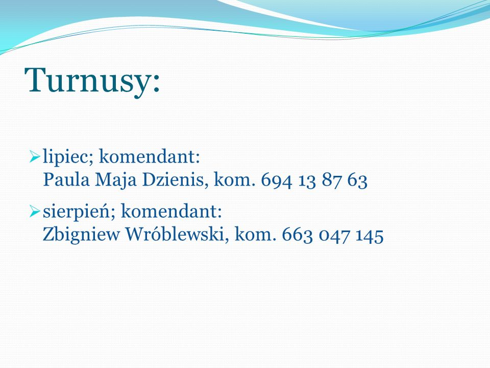 Turnusy: lipiec; komendant: Paula Maja Dzienis, kom.