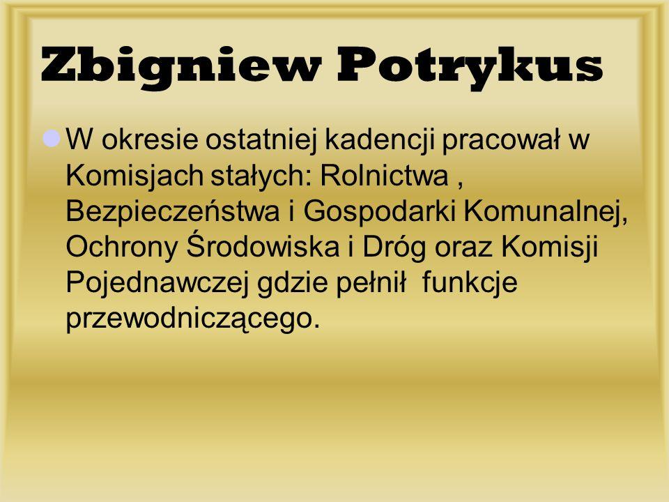 Zbigniew Potrykus W okresie ostatniej kadencji pracował w Komisjach stałych: Rolnictwa, Bezpieczeństwa i Gospodarki Komunalnej, Ochrony Środowiska i D