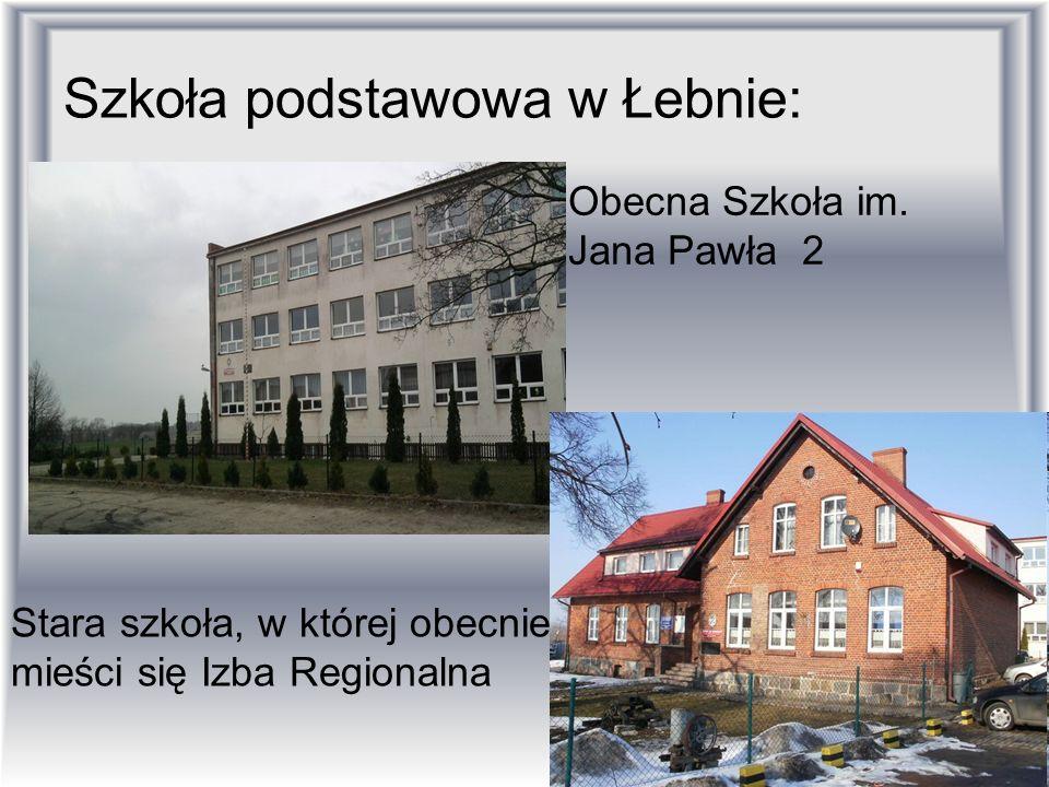 Szkoła podstawowa w Łebnie: Obecna Szkoła im. Jana Pawła 2 Stara szkoła, w której obecnie mieści się Izba Regionalna
