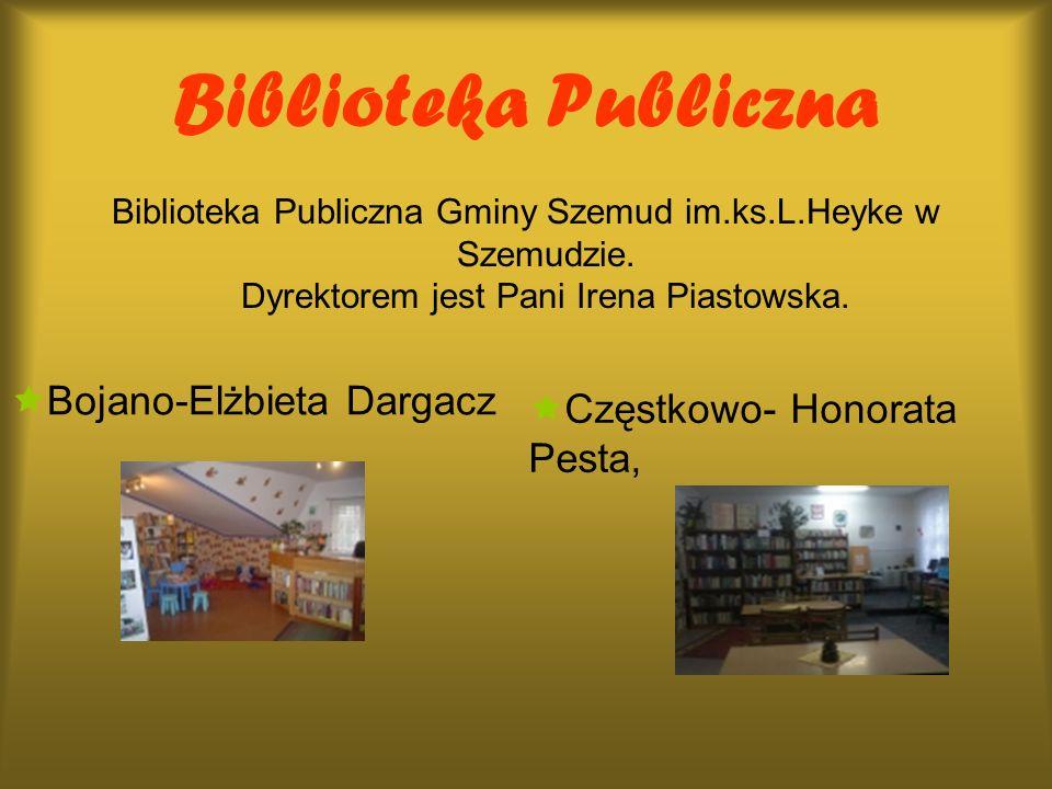 Biblioteka Publiczna Biblioteka Publiczna Gminy Szemud im.ks.L.Heyke w Szemudzie. Dyrektorem jest Pani Irena Piastowska. Bojano-Elżbieta Dargacz Częst