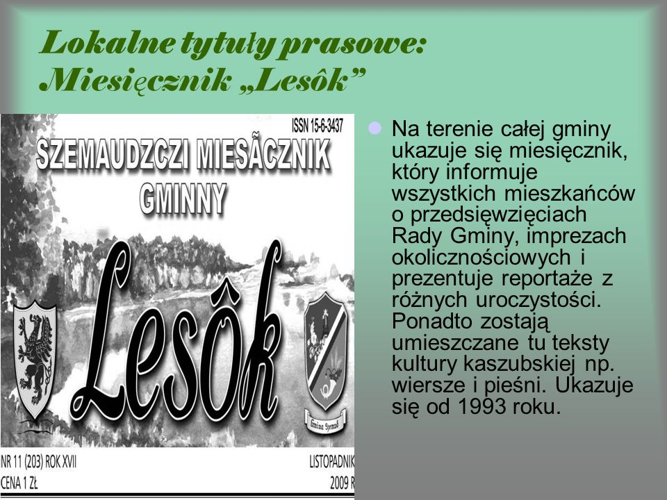 Lokalne tytu ł y prasowe: Miesi ę cznik Lesôk Na terenie całej gminy ukazuje się miesięcznik, który informuje wszystkich mieszkańców o przedsięwzięcia