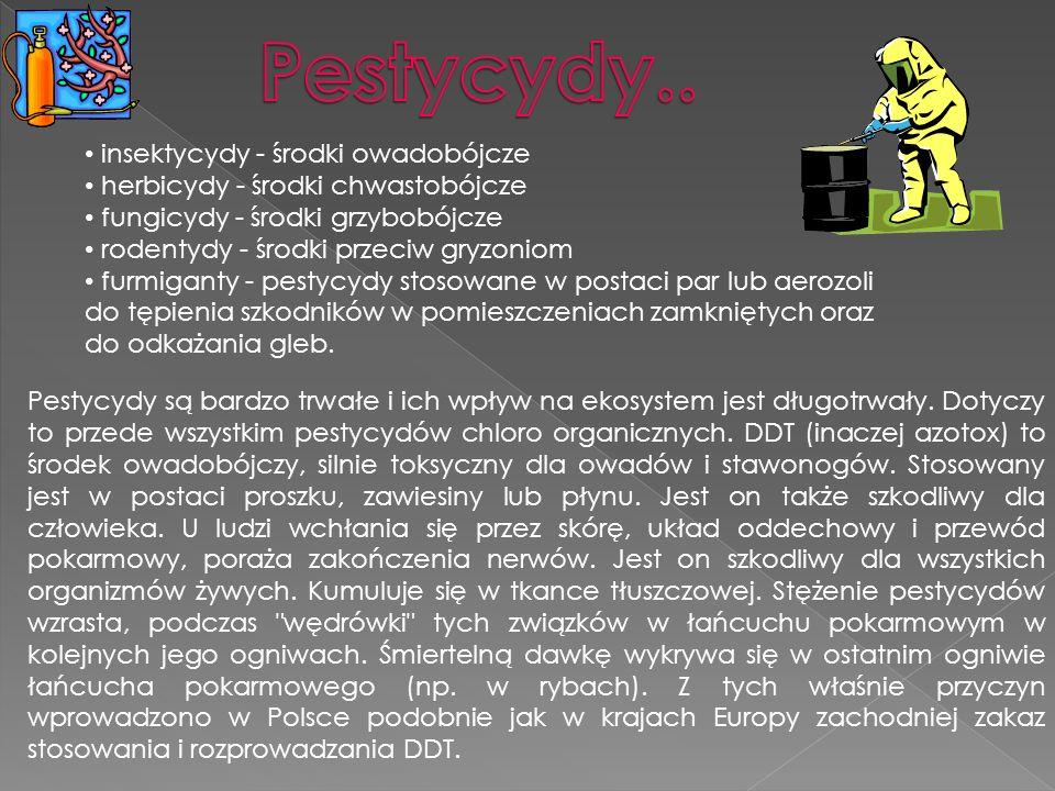 insektycydy - środki owadobójcze herbicydy - środki chwastobójcze fungicydy - środki grzybobójcze rodentydy - środki przeciw gryzoniom furmiganty - pe
