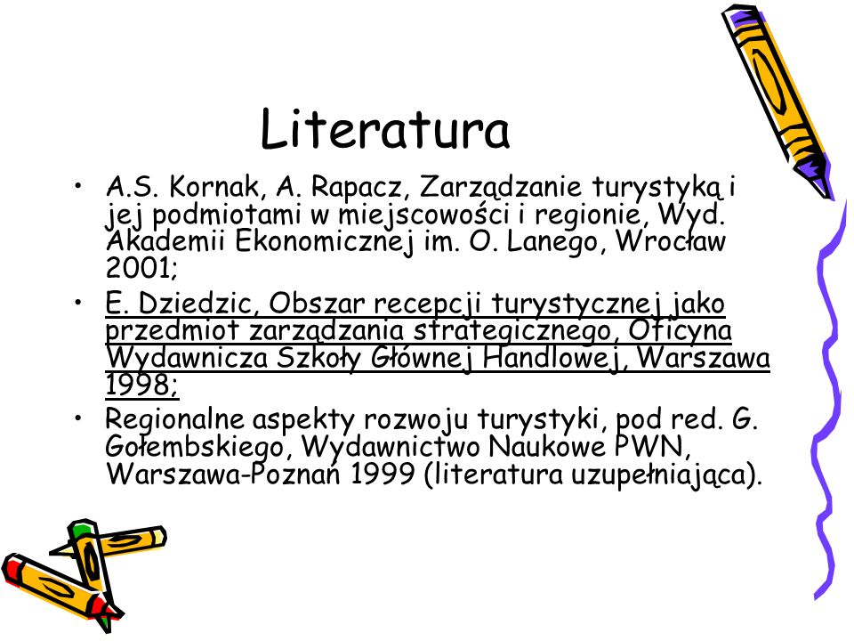Literatura A.S. Kornak, A. Rapacz, Zarządzanie turystyką i jej podmiotami w miejscowości i regionie, Wyd. Akademii Ekonomicznej im. O. Lanego, Wrocław