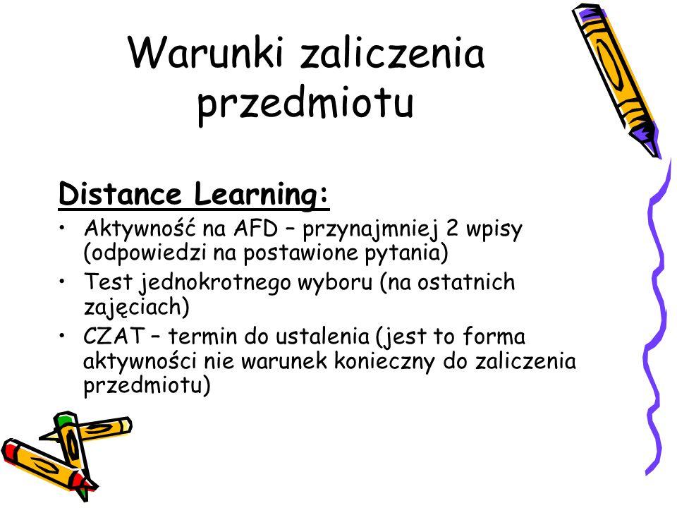 Warunki zaliczenia przedmiotu Distance Learning: Aktywność na AFD – przynajmniej 2 wpisy (odpowiedzi na postawione pytania) Test jednokrotnego wyboru