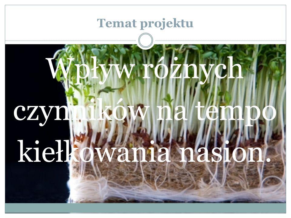 Temat projektu Wpływ różnych czynników na tempo kiełkowania nasion.