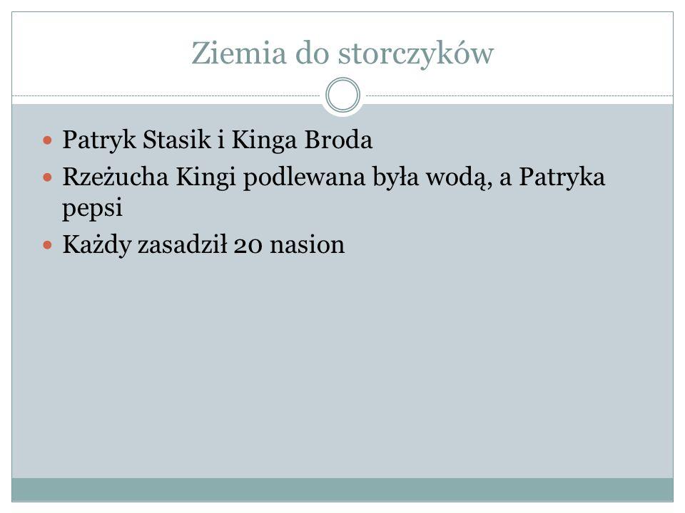Ziemia do storczyków Patryk Stasik i Kinga Broda Rzeżucha Kingi podlewana była wodą, a Patryka pepsi Każdy zasadził 20 nasion