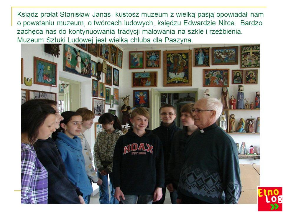 Ksiądz prałat Stanisław Janas- kustosz muzeum z wielką pasją opowiadał nam o powstaniu muzeum, o twórcach ludowych, księdzu Edwardzie Nitce. Bardzo za