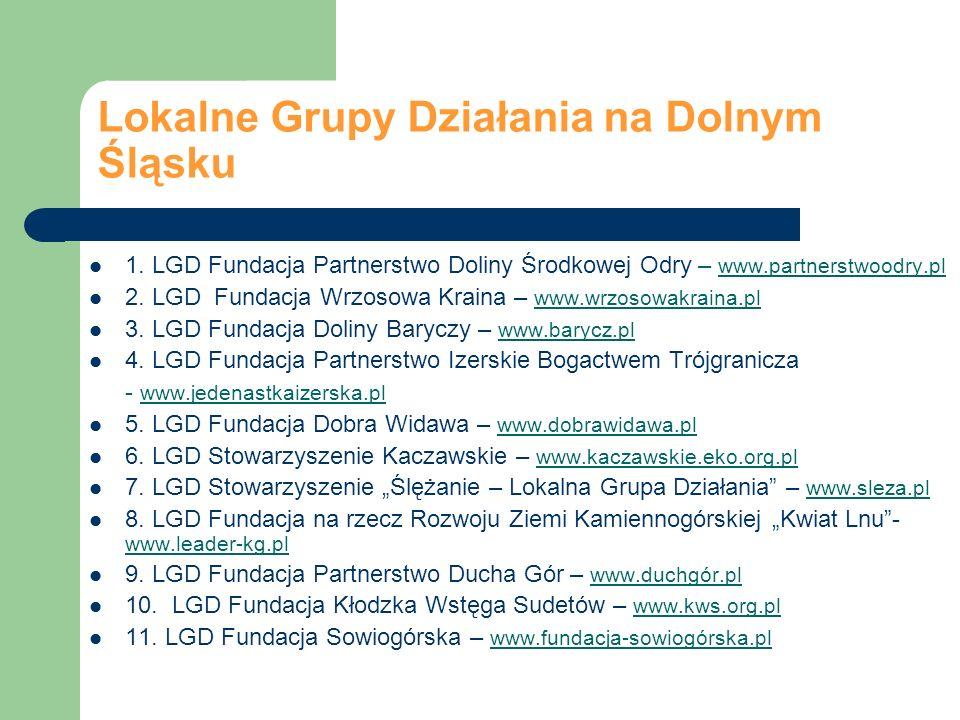 Lokalne Grupy Działania na Dolnym Śląsku 1. LGD Fundacja Partnerstwo Doliny Środkowej Odry – www.partnerstwoodry.pl 2. LGD Fundacja Wrzosowa Kraina –