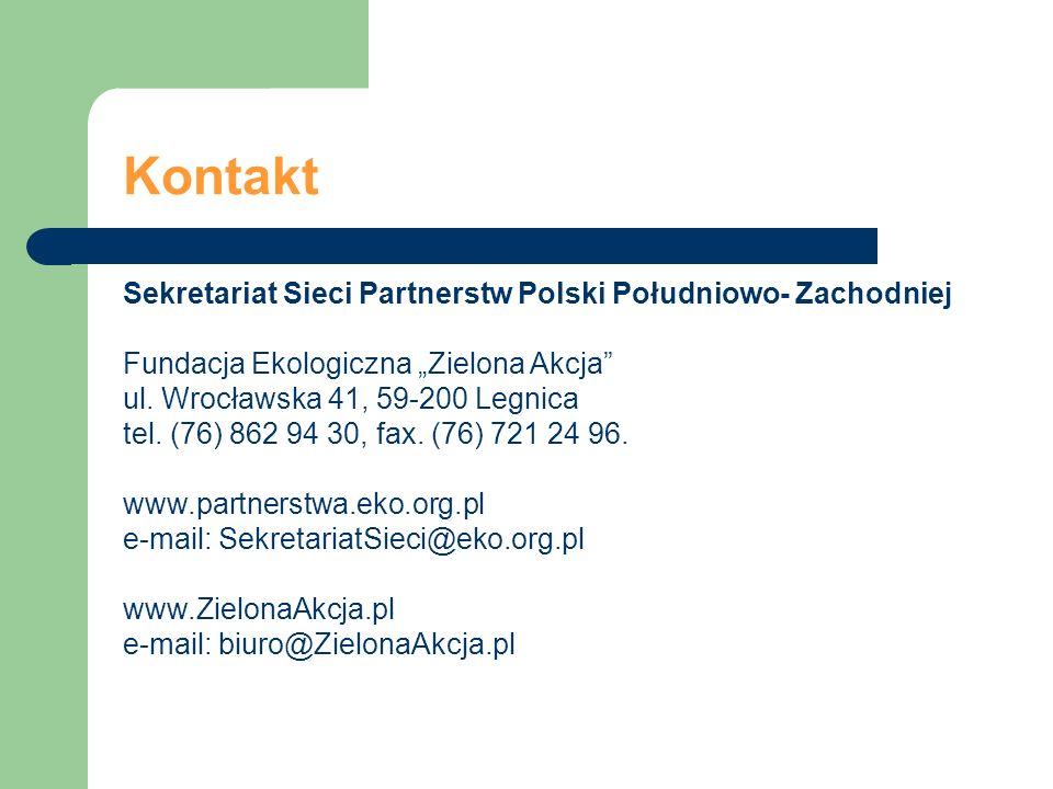 Kontakt Sekretariat Sieci Partnerstw Polski Południowo- Zachodniej Fundacja Ekologiczna Zielona Akcja ul. Wrocławska 41, 59-200 Legnica tel. (76) 862