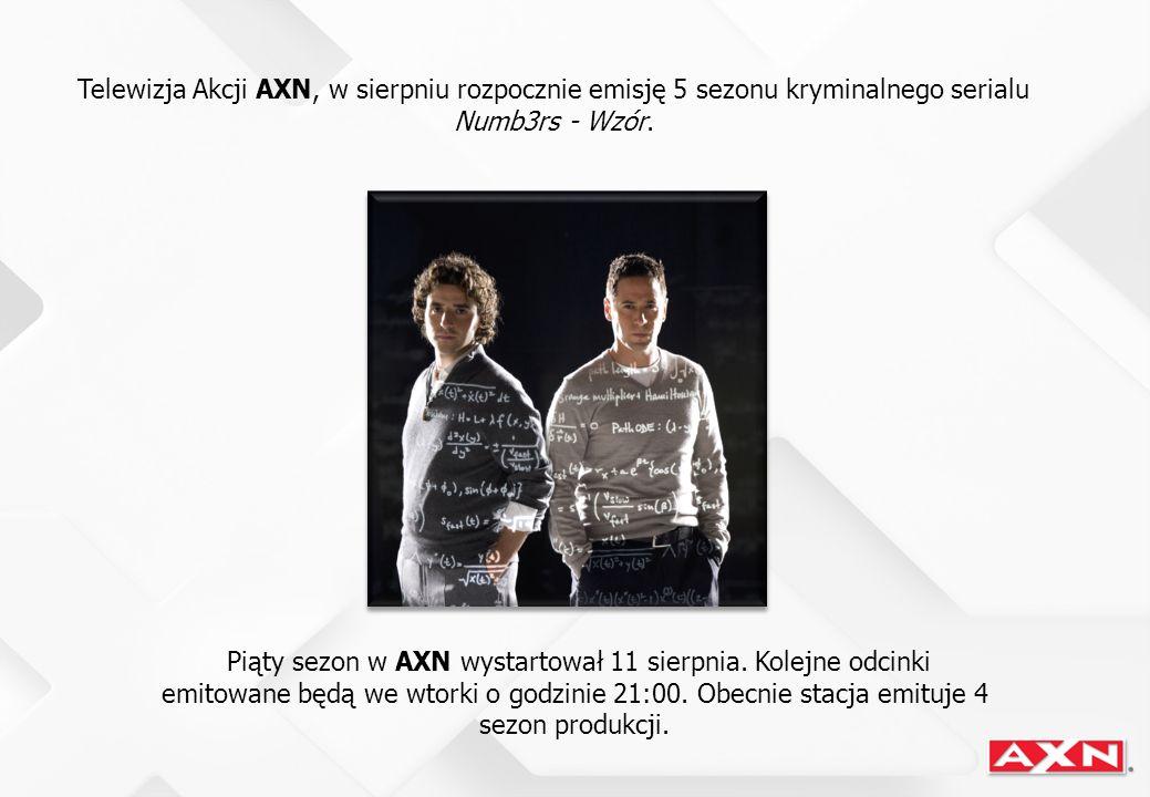 Telewizja Akcji AXN, w sierpniu rozpocznie emisję 5 sezonu kryminalnego serialu Numb3rs - Wzór. Piąty sezon w AXN wystartował 11 sierpnia. Kolejne odc