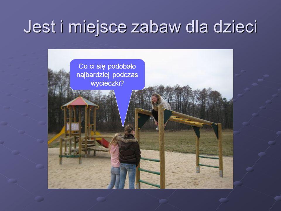 Jest i miejsce zabaw dla dzieci Co ci się podobało najbardziej podczas wycieczki?