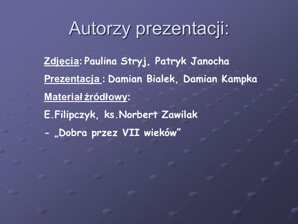 Autorzy prezentacji: Zdjęcia: Paulina Stryj, Patryk Janocha Prezentacja : Damian Bialek, Damian Kampka Materiał źródłowy: E.Filipczyk, ks.Norbert Zawi