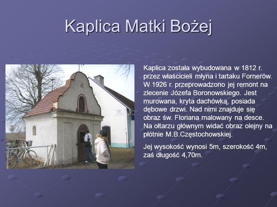 Kaplica Matki Bożej Kaplica została wybudowana w 1812 r. przez właścicieli młyna i tartaku Fornerów. W 1926 r. przeprowadzono jej remont na zlecenie J