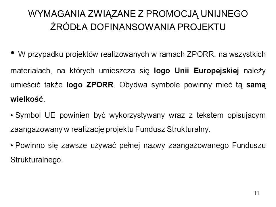 11 W przypadku projektów realizowanych w ramach ZPORR, na wszystkich materiałach, na których umieszcza się logo Unii Europejskiej należy umieścić takż